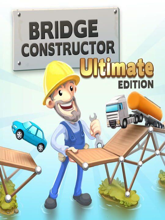 Bridge Constructor: Ultimate Edition
