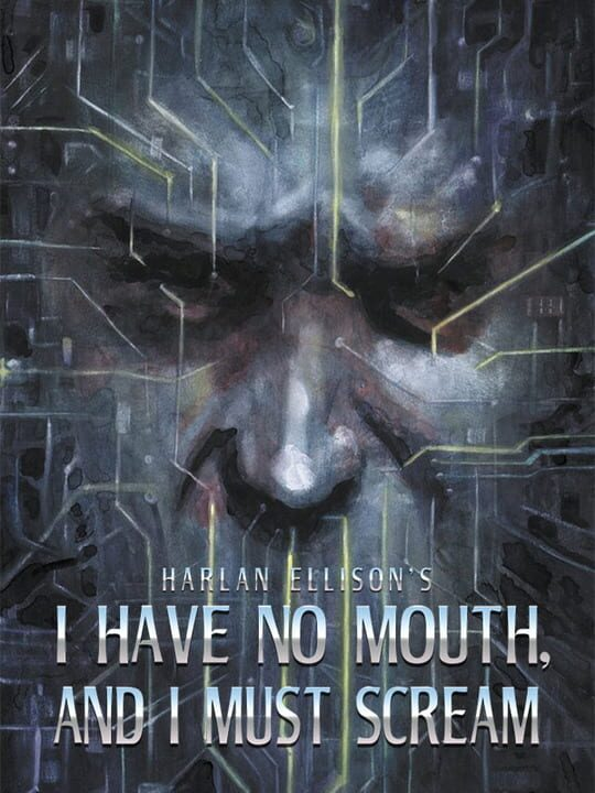 I Have No Mouth, and I Must Scream